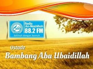Ustadz Bambang Abu Ubaidillah - Radio An-Nashihah