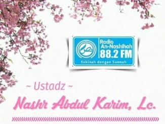 Ustadz Nashr Abdul Karim, Lc. - Radio An-Nashihah